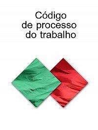 Portugal -CODIGO DE PROCESSO DO TRABALHO (Portugal)