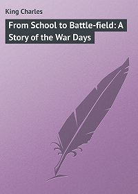 Charles King -From School to Battle-field: A Story of the War Days