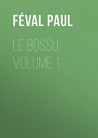 Paul Féval -Le Bossu, Volume 1