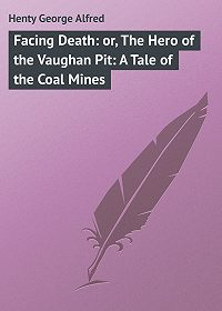 George Henty -Facing Death: or, The Hero of the Vaughan Pit: A Tale of the Coal Mines