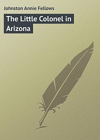 Annie Johnston -The Little Colonel in Arizona