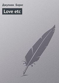 Джулиан Барнс -Love etc