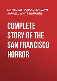 Trumbull White -Complete Story of the San Francisco Horror