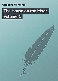Margaret Oliphant -The House on the Moor. Volume 1