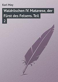 Karl May -Waldröschen IV. Matavese, der Fürst des Felsens. Teil 2