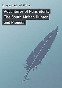 Alfred Drayson -Adventures of Hans Sterk: The South African Hunter and Pioneer