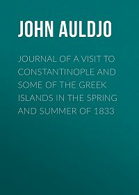 John Auldjo -Journal of a Visit to Constantinople and Some of the Greek Islands in the Spring and Summer of 1833