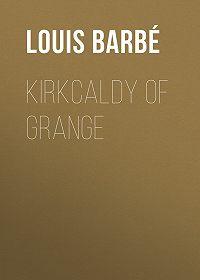 Louis Barbé -Kirkcaldy of Grange