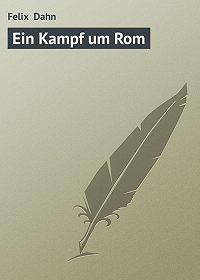 Felix Dahn -Ein Kampf um Rom