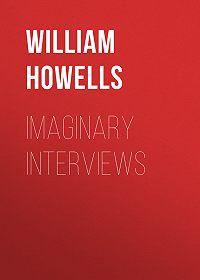 William Howells -Imaginary Interviews