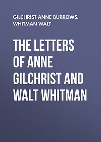 Walt Whitman -The Letters of Anne Gilchrist and Walt Whitman