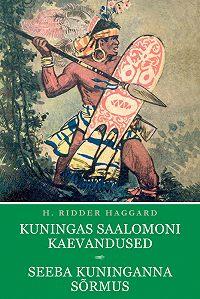 Henry Haggard -Kuningas Saalomoni kaevandused. Seeba kuninganna sõrmus