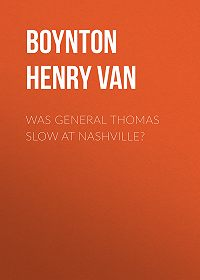 Henry Boynton -Was General Thomas Slow at Nashville?
