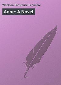 Constance Woolson -Anne: A Novel