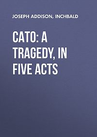 Joseph Addison -Cato: A Tragedy, in Five Acts