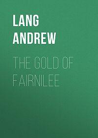 Andrew Lang -The Gold Of Fairnilee