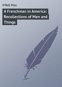 Max O'Rell -A Frenchman in America: Recollections of Men and Things