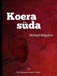 Mihhail Bulgakov -Koera süda