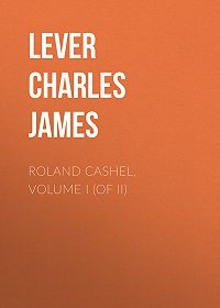 Charles Lever -Roland Cashel, Volume I (of II)