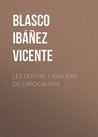 Vicente Blasco Ibáñez -Les quatre cavaliers de l'apocalypse