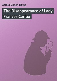 Arthur Conan Doyle -The Disappearance of Lady Frances Carfax