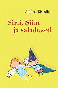 Andrus Kivirähk -Sirli, Siim ja saladused