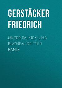 Friedrich Gerstäcker -Unter Palmen und Buchen. Dritter Band.