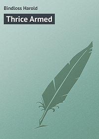 Harold Bindloss -Thrice Armed
