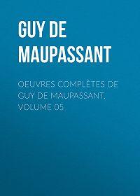 Guy Maupassant -Oeuvres complètes de Guy de Maupassant, volume 05