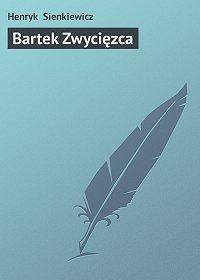 Henryk Sienkiewicz - Bartek Zwycięzca