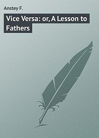 F. Anstey -Vice Versa: or, A Lesson to Fathers