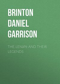 Daniel G. (Daniel Garrison) Brinton -The Lenâpé and their Legends