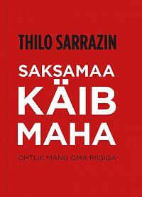 Thilo Sarrazin -Saksamaa käib maha. Ohtlik mäng oma riigiga