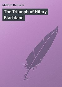 Bertram Mitford -The Triumph of Hilary Blachland