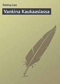 Leo Tolstoy -Vankina Kaukaasiassa