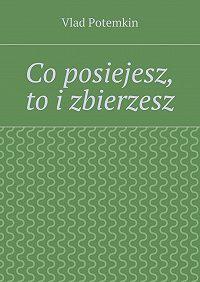 Vlad Mieszko -Co posiejesz, toizbierzesz