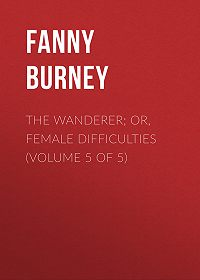Fanny Burney -The Wanderer; or, Female Difficulties (Volume 5 of 5)