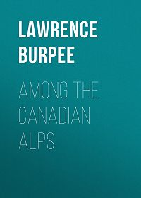Lawrence Burpee -Among the Canadian Alps