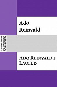 Ado Reinvald -Ado Reinvald'i Laulud
