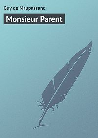 Guy Maupassant - Monsieur Parent