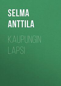 Selma Anttila -Kaupungin lapsi