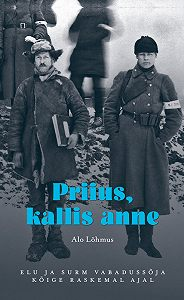 Alo Lõhmus -Priius, kallis anne. Elu ja surm vabadussõja kõige raskemal ajal