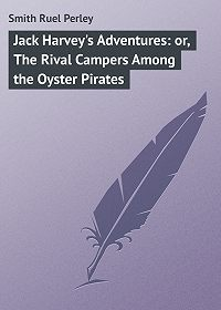 Ruel Smith -Jack Harvey's Adventures: or, The Rival Campers Among the Oyster Pirates