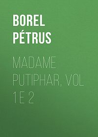 Pétrus Borel -Madame Putiphar, vol 1 e 2