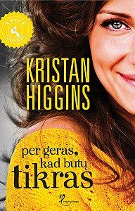 Kristan Higgins -Per geras, kad būtų tikras