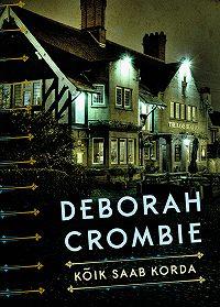Deborah Crombie -Kõik saab korda