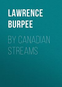 Lawrence Burpee -By Canadian Streams