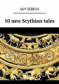 Guy Sebeus -10new Scythian tales