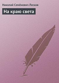 Николай Лесков -На краю света