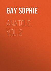 Sophie Gay -Anatole, Vol. 2